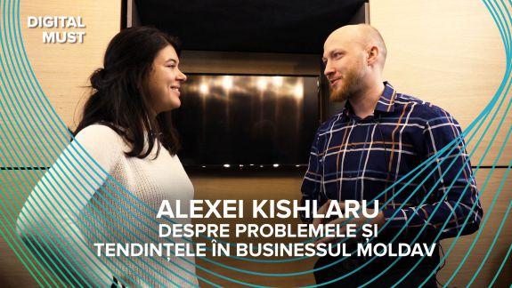 DigitalMUST: Care sunt cele mai mari probleme ale businessului moldav - răspunsuri și soluții de la Alexei Kishlaru (VIDEO)