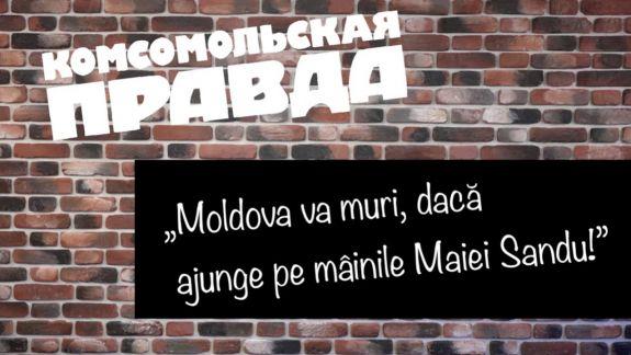 Komsomoliskaya Pravda, înainte de schimbarea puterii: Moldova va muri, dacă ajunge pe mâna Maiei Sandu (VIDEO)